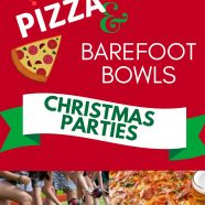 PIZZA AND BAREFOOT BOWLS CHRISTMAS PARTIES