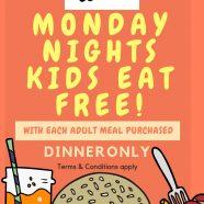 KIDS EAT FREE- MONDAY NIGHTS
